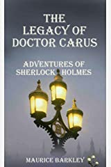THE LEGACY OF DOCTOR CARUS: ADVENTURES OF SHERLOCK HOLMES Kindle Edition