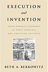 Execution and Invention: Death Penalty Discourse in Early Rabbinic and Christian Cultures Kindle Edition