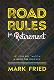 Road Rules for Retirement: Set Your Destination Enjoy The Journey