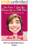 You Know I Love You Because You're Still Alive: Confessions of a Middle Aged Working Mom (English Edition)