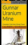 Gunnar Uranium Mine: Canada's Cold War Ghost Town