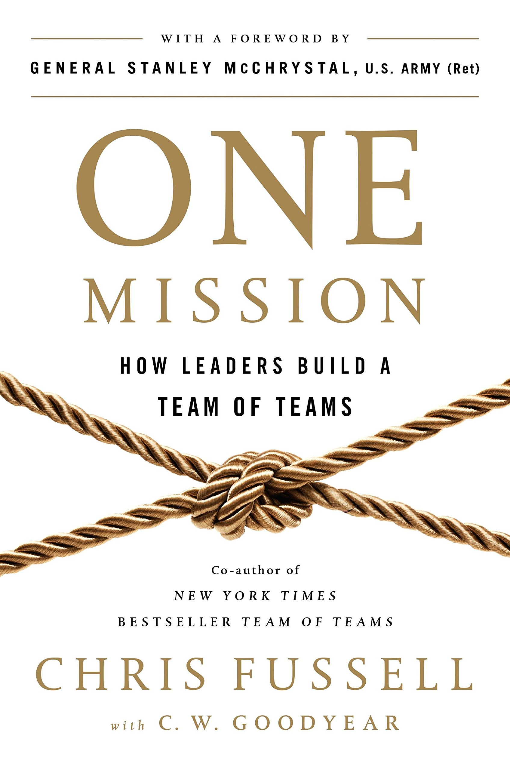 One Mission: How Leaders Build a Team of Teams: Chris Fussell, C. W.  Goodyear, General Stanley McChrystal: 9780735211353: Amazon.com: Books