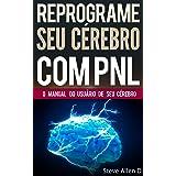 PNL - Reprograme seu cérebro com PNL - Programação Neurolinguística - O manual do usuário de seu Cérebro: Manual com padrões
