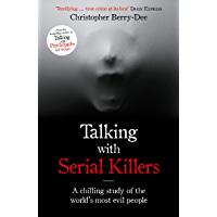 Talking with Serial Killers: A chilling study of the world's most evil people