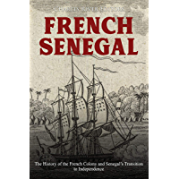 French Senegal: The History of the French Colony and Senegal's Transition to Independence (English Edition)