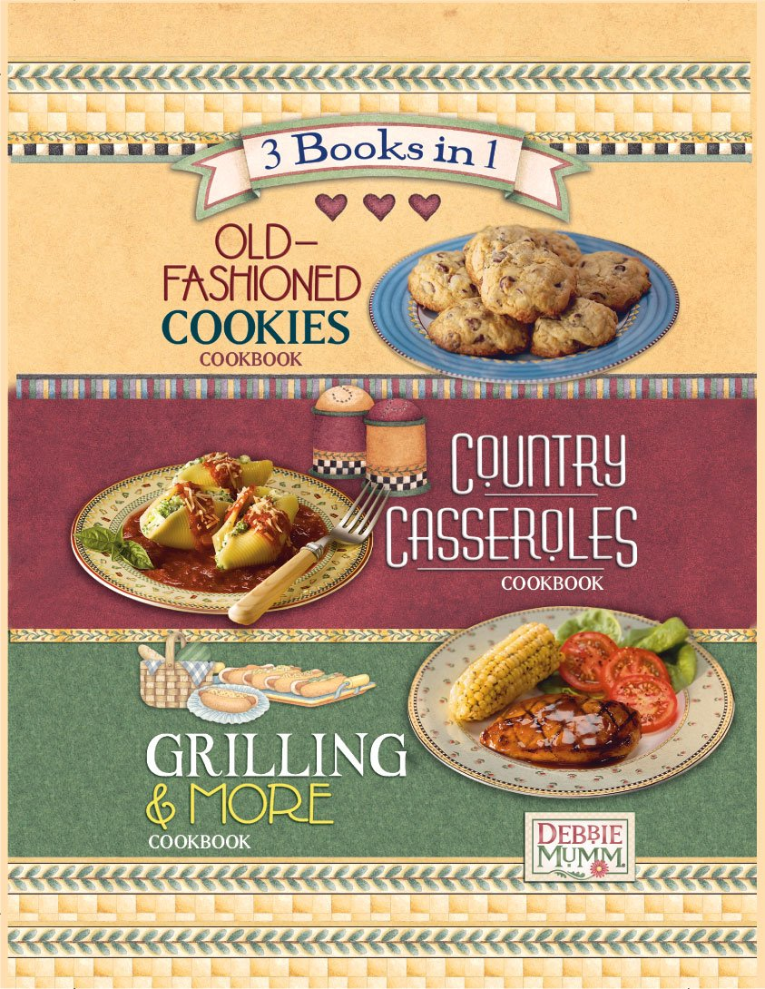 Download Debbie Mumm's Old-Fashioned Cookies Cookbook, Country Casseroles Cookbook, Grilling & More Cookbook 3-Books-in-1 PDF
