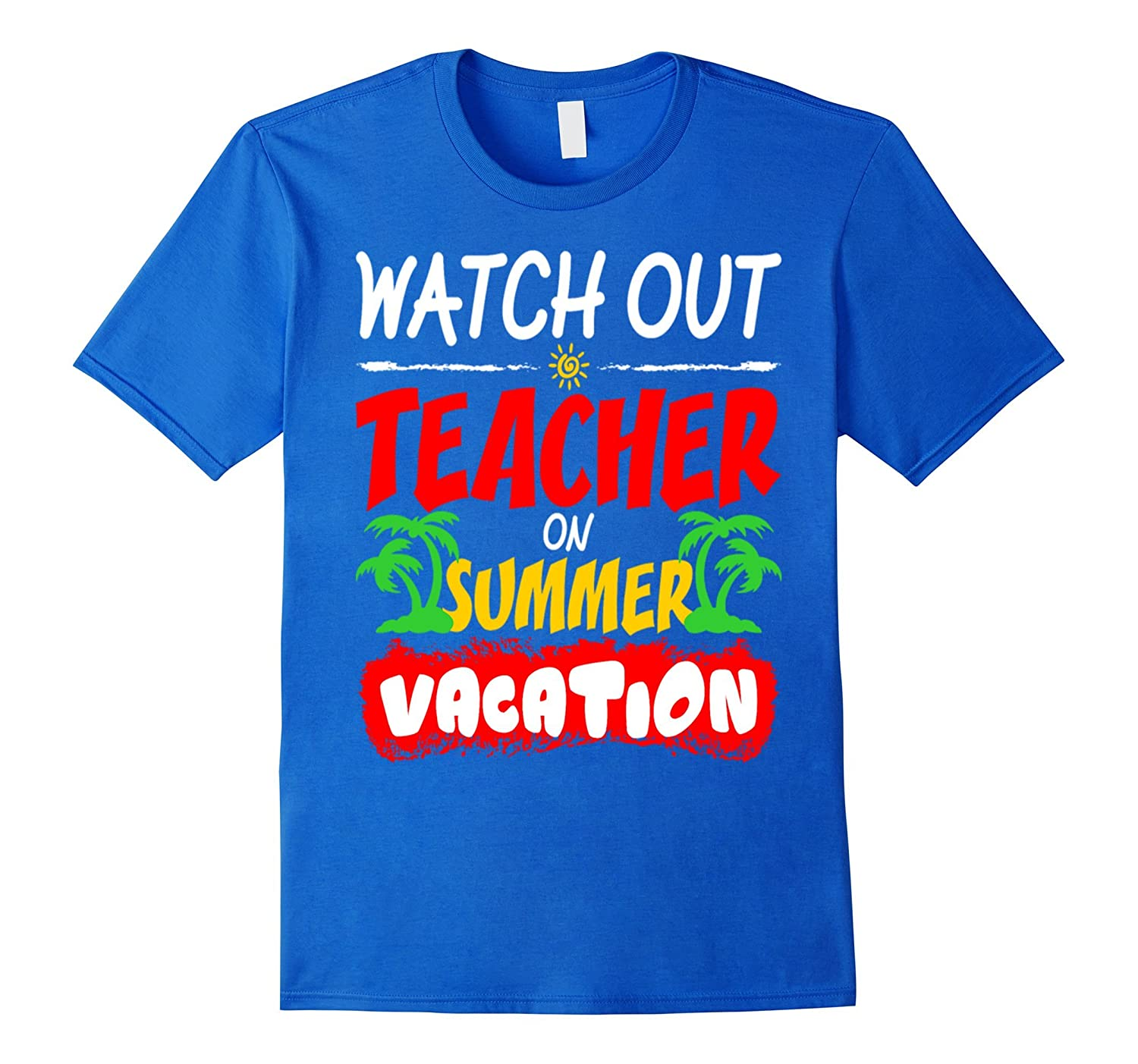 Watch out teacher on summer vacation T-shirt cute funny gift-Vaci