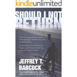 Should I Not Return: The most controversial tragedy in the history of North American mountaineering!