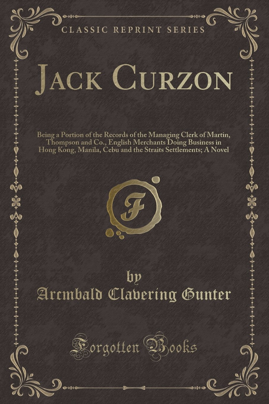 Jack Curzon: Being a Portion of the Records of the Managing Clerk of Martin, Thompson and Co., English Merchants Doing Business in Hong Kong, Manila, ... Settlements; A Novel (Classic Reprint) pdf