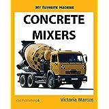 My Favorite Machine: Concrete Mixers (My Favorite Machines)
