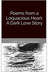 Poems from a Loquacious Heart: A Dark Love Story Kindle Edition