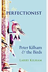 The Perfectionist: Peter Kilham and the Birds Kindle Edition