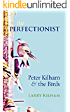 The Perfectionist: Peter Kilham and the Birds