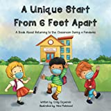A Unique Start From 6 Feet Apart: A BOOK ABOUT GOING BACK TO SCHOOL DURING A PANDEMIC