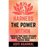 Harness The Power Within: Unleash Your Inner Strength with Faith, Patience, and a Positive Mind (The Inner Journey)