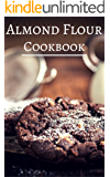 Almond Flour Cookbook: Delicious Almond Flour Baking And Dessert Recipes (Almond Flour Recipes Book 1)