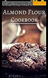 Almond Flour Cookbook: Delicious Almond Flour Baking And Dessert Recipes (Almond Flour Recipes Book 1) (English Edition)