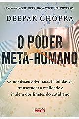 O poder meta-humano: Como desenvolver suas habilidades, transcender a realidade e ir além dos limites do cotidiano eBook Kindle