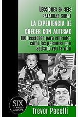 Lecciones en seis palabras sobre la experiencia de crecer con autismo: 100 lecciones para entender cómo las personas con autismo ven la vida (The Six-Word Lessons Series) (Spanish Edition) Kindle Edition