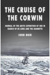 The Cruise of the Corwin: Journal of the Arctic Expedition of 1881 in Search of de Long and the Jeannette Kindle Edition