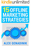 15 Offline Marketing Strategies: Proven and time-tested offline marketing strategies that work