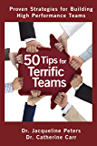 50 Tips for Terrific Teams:  Proven Strategies for Building High Performance Teams
