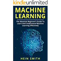 Machine Learning: The Absolute Beginner's Guide to Learn and Understand Machine Learning Effectively (English Edition)