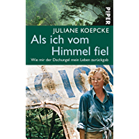 Als ich vom Himmel fiel: Wie mir der Dschungel mein Leben zurückgab (German Edition)