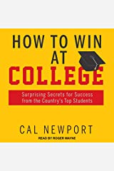 How to Win at College: Surprising Secrets for Success from the Country's Top Students Audible Audiobook