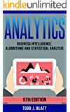 Analytics: Business Intelligence, Algorithms and Statistical Analysis (Predictive Analytics, Data Visualization, Data Analytics, Business Analytics, Decision Analysis, Big Data, Statistical Analysis)