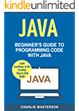 Java: Beginner's Guide to Programming Code with Java (Java, JavaScript, Python, Code, Programming Language, Programming, Computer Programming Book 1)