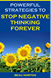 Powerful Strategies to Stop Negative Thinking Forever