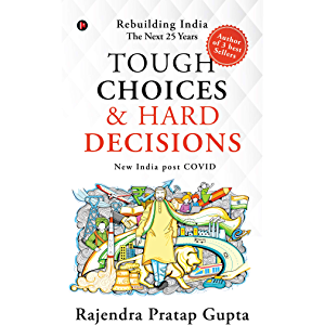 Tough Choices & Hard Decisions : Rebuilding India – The Next 25 Years: Rebuilding India - The Next 25 Years