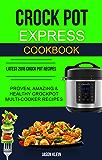 Crock Pot Express Cookbook: Proven, Amazing & Healthy Crockpot Multi-cooker Recipes (Latest 2018 Crock Pot Recipes) (English Edition)