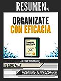 Resumen de Organizate Con Eficacia: El Arte De La Productividad Sin Estres - De David Allen: (Getting Things Done)
