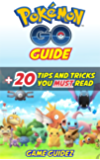 Pokemon Go : Guide + 20 Tips and Tricks You Must Read: Hints, Tricks, Tips, Secrets, Android, iOS