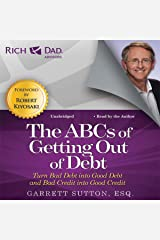 Rich Dad Advisors: The ABCs of Getting Out of Debt: Turn Bad Debt into Good Debt and Bad Credit into Good Credit Audible Audiobook