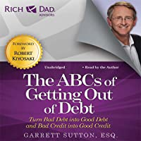Rich Dad Advisors: The ABCs of Getting Out of Debt: Turn Bad Debt into Good Debt and Bad Credit into Good Credit