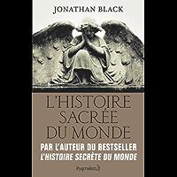 L'Histoire sacrée du monde: Comment les anges, les mystiques et les intelligences supérieures ont créé notre monde