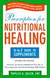Prescription for Nutritional Healing: the A to Z Guide to Supplements