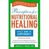 Prescription for Nutritional Healing: the A to Z Guide to Supplements: Everything You Need to Know About Selecting and Using