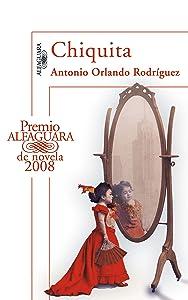 Chiquita (Premio Alfaguara de novela 2008) (Spanish Edition)
