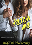 Teach Me (Lessons in Seduction Book 1)