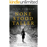 None Stood Taller: An inspirational WWII story to make your heart soar. (Historical fiction)