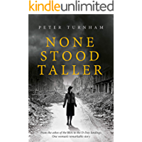 None Stood Taller: (WW2 Historical Fiction) An inspiring emotional read, interwoven with historical detail.
