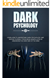 Dark Psychology: Learn How To Understand: And Defend Yourself From Being Manipulated By Unmasking The Dark Side of the…