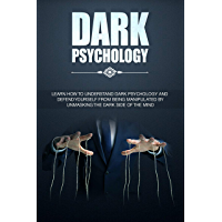 Dark Psychology: Learn How To Understand: And Defend Yourself From Being Manipulated By Unmasking The Dark Side of the Mind (Dark Psychology: The Dark Side of the Mind Book 1) (English Edition)