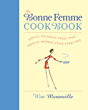 Bonne Femme Cookbook: Simple, Splendid Food That French Women Cook Every Day