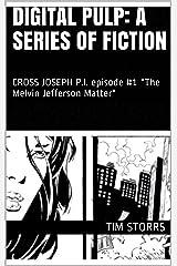 "DIGITAL PULP: a series of fiction: CROSS JOSEPH P.I.  episode #1 ""The Melvin Jefferson Matter"" Kindle Edition"