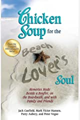 Chicken Soup for the Beach Lover's Soul: Memories Made Beside a Bonfire, on the Boardwalk, and with Family and Friends Kindle Edition